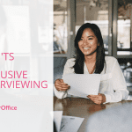 The Do's and Don'ts of Inclusive Interviewing
